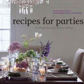 Recipes For Parties: Menus, Flowers, Decor, Nancy Parker